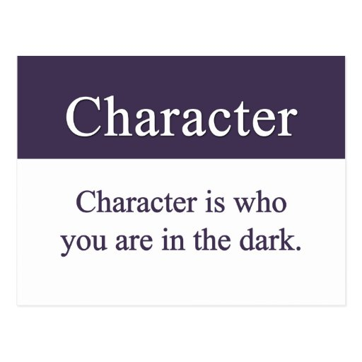 Character is who you are in the dark post cards