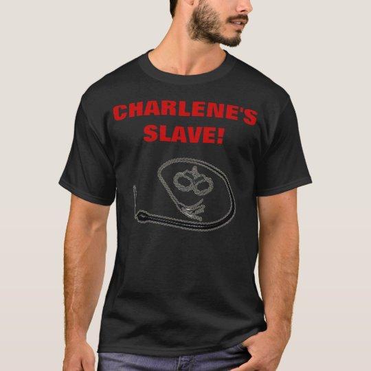 CHARLENE'S SLAVE! T-Shirt