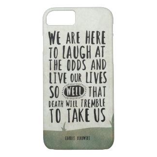 Charles Bukowski quote, inspirational life quote iPhone 7 Case