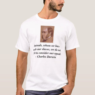 Charles Darwin, Animals, whom we have made our ... T-Shirt