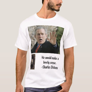 Charles Dickens, bush, He would make alovely co... T-Shirt
