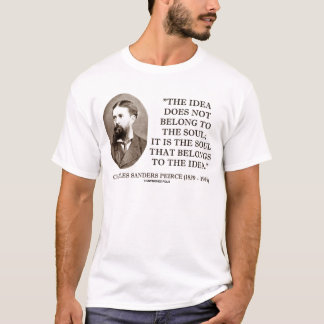 Charles Sanders Peirce Soul Belongs To The Idea T-Shirt