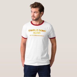 CHARLIE DON'T SURF BUT WE THINK HE SHOULD TSHIRT