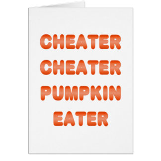 Cheater Cheater Pumpkin Eater Greeting Card