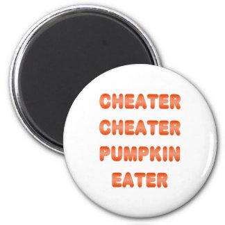 Cheater Cheater Pumpkin Eater 2 Inch Round Magnet