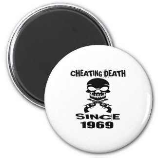 Cheating Death Since 1969 Birthday Designs Magnet