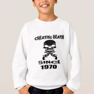Cheating Death Since 1970 Birthday Designs Sweatshirt