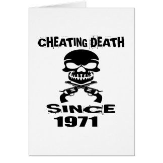 Cheating Death Since 1971 Birthday Designs Card