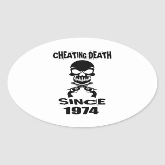 Cheating Death Since 1974 Birthday Designs Oval Sticker