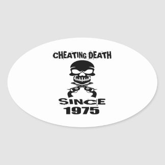 Cheating Death Since 1975 Birthday Designs Oval Sticker