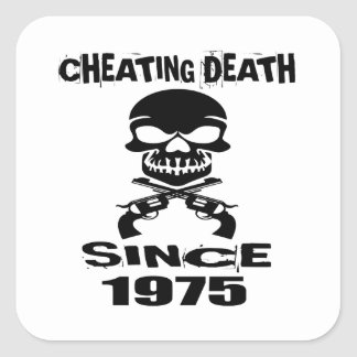 Cheating Death Since 1975 Birthday Designs Square Sticker