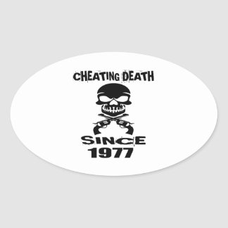 Cheating Death Since 1977 Birthday Designs Oval Sticker