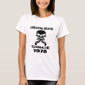 Cheating Death Since 1978 Birthday Designs T-Shirt