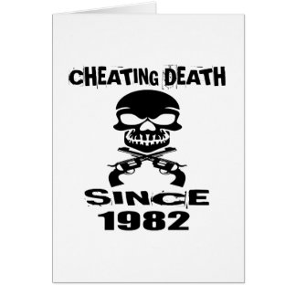 Cheating Death Since 1982 Birthday Designs Card
