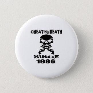 Cheating Death Since 1986 Birthday Designs 2 Inch Round Button