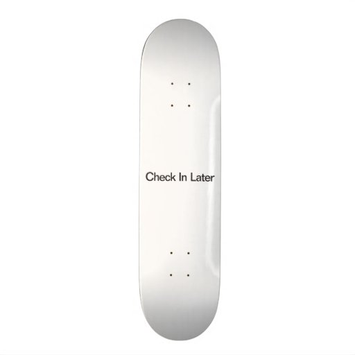 Check In Later Custom Skate Board