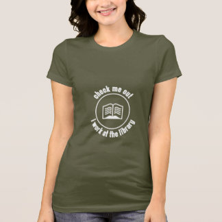 Check Me Out I work at the Library T-Shirt