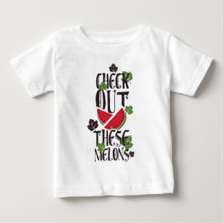 Check Out These Melons Baby T-Shirt