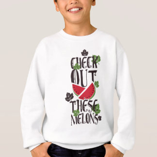 Check Out These Melons Sweatshirt