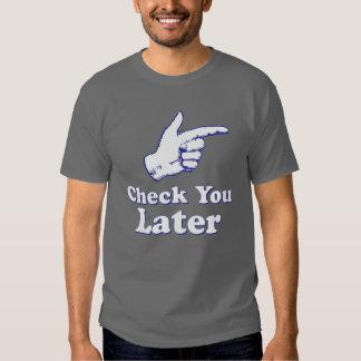 Check You Later Shirts