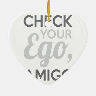 Check Your Ego Amigo Ceramic Heart Ornament