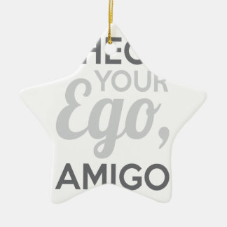 Check Your Ego Amigo Ceramic Star Ornament