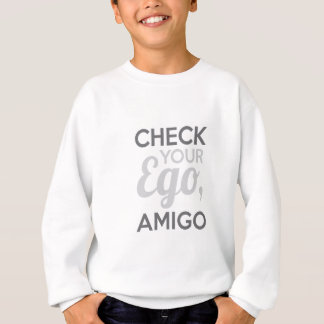 Check Your Ego Amigo Sweatshirt