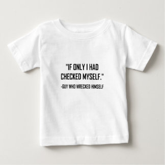 Checked Myself Before Wrecked Funny Quote Baby T-Shirt