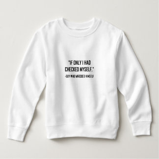 Checked Myself Before Wrecked Funny Quote Sweatshirt