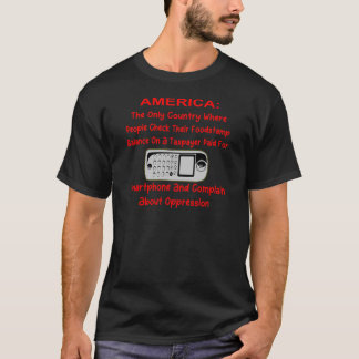 Checking Your Foodstamps On A Taxpayer Paid Phone T-Shirt