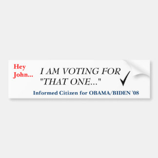 "checkmark, Hey John..., I AM VOTING FOR ""THAT O... Bumper Sticker"