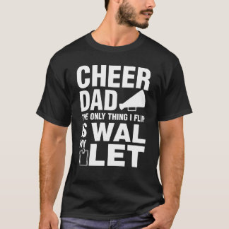 Cheer Dad The Only Thing I flip Is My Wallet T-Shirt