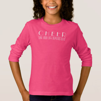 Cheer Like Your Life Depends On It T-Shirt