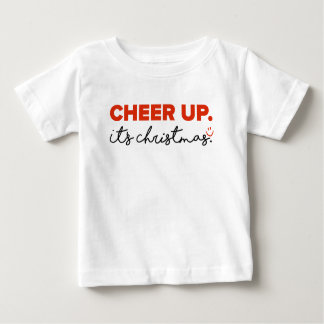 CHEER UP. It's Christmas! Baby T-Shirt