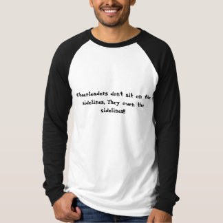 Cheerleaders don't sit on the sidelines, They o... T-Shirt
