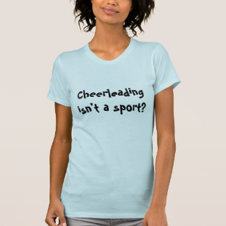Cheerleading is a sport! T-Shirt