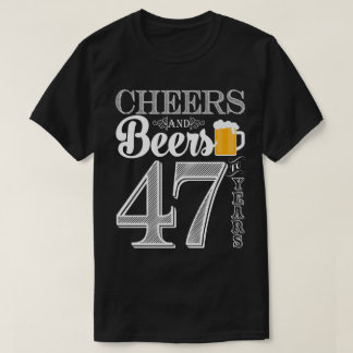 Cheers and Beers to 47 Years Men's T-Shirt