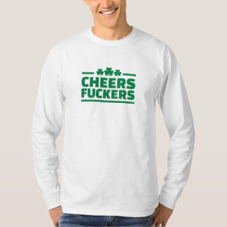 Cheers fuckers St. Patrick's day T Shirt