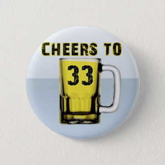 Cheers to Thirty Three. Birthday 2 Inch Round Button