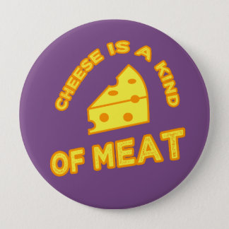 Cheese Is A Kind Of Meat 4 Inch Round Button