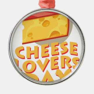 Cheese Lovers Day - Appreciation Day Metal Ornament
