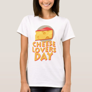 Cheese Lovers Day - Appreciation Day T-Shirt