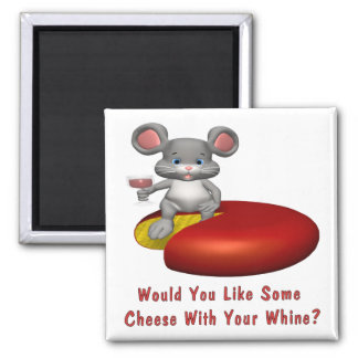 Cheese With Your Whine Square Magnet