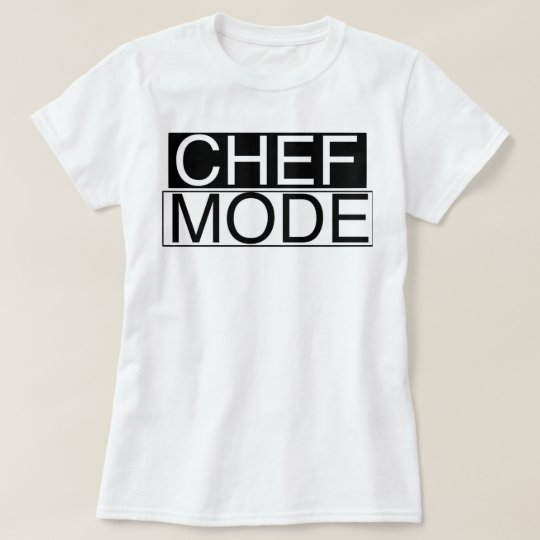 Chef Mode! T-Shirt