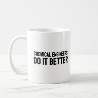 Chemical Engineers Do It Better - Engineering Coffee Mug