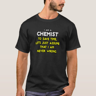 Chemist...Assume I Am Never Wrong T-Shirt