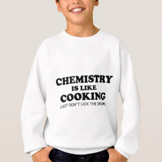 Chemistry Cooking Funny Science Quote Sweatshirt
