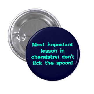 Chemistry: don't lick the spoon! 1 inch round button