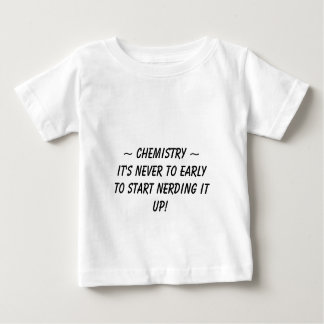 ~ Chemistry ~, It's never to earlyto start nerd... Baby T-Shirt