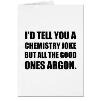 Chemistry Joke Good Ones Argon Card
